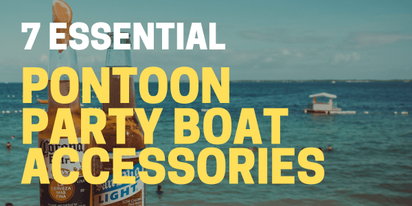 Best Pontoon Party Boat Accessories for 2021